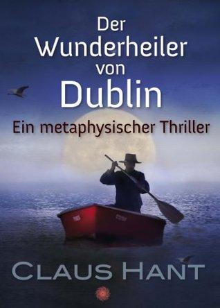Der Wunderheiler von Dublin Claus Hant
