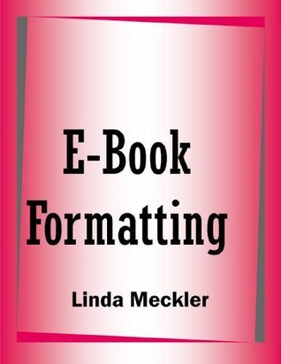 E Book Formatting AKA E Books For Profit E Book Formatting, Self Publishing Marketing Tips  by  Linda  Meckler
