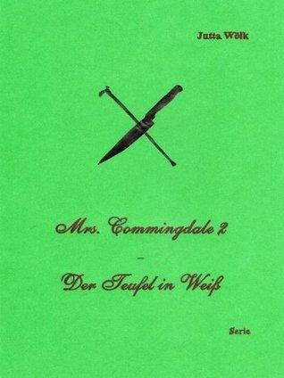 Mrs. Commingdale 2 - Der Teufel in Weiß  by  Jutta Wölk