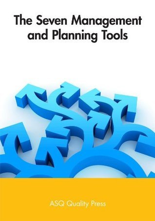 The Seven Management and Planning Tools ASQ Quality Press
