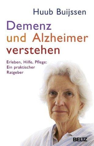 Demenz und Alzheimer verstehen: Erleben - Hilfe - Pflege: ein praktischer Ratgeber  by  Huub Buijssen