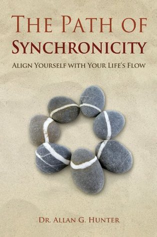 The Path of Synchronicity: Align Yourself with Your Lifes Flow Allan G. Hunter