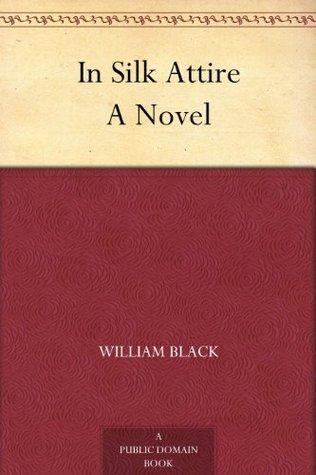 In Silk Attire A Novel  by  William Black