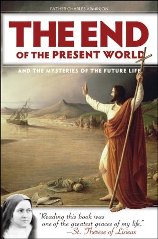 End of the Present World and the Mysteries of the Future Life Charles Arminjon