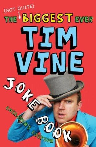 The (Not Quite) Biggest Ever Tim Vine Joke Book: Childrens Edition (Childrens Edition) Tim Vine