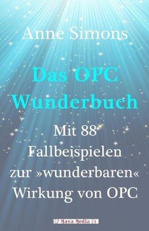 Das OPC-Wunderbuch: Mit 88 Fallbeispielen zur wunderbaren Wirkung von OPC Anne Simons