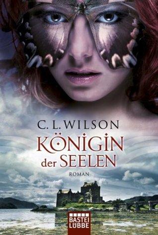 Königin der Seelen: Roman  by  C.L. Wilson