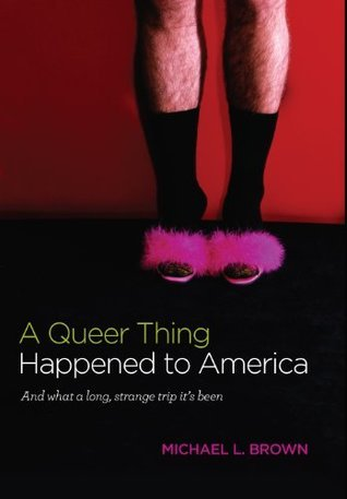 A Queer Thing Happened To America: And what a long, strange trip its been  by  Michael L. Brown