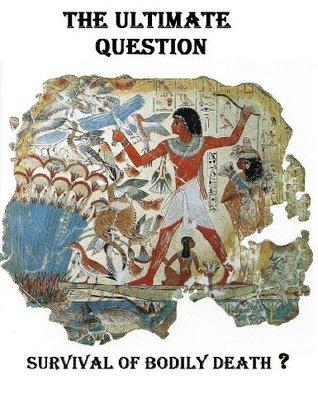 SURVIVAL OF BODILY DEATH - THE ULTIMATE QUESTION David  Smith-Morton