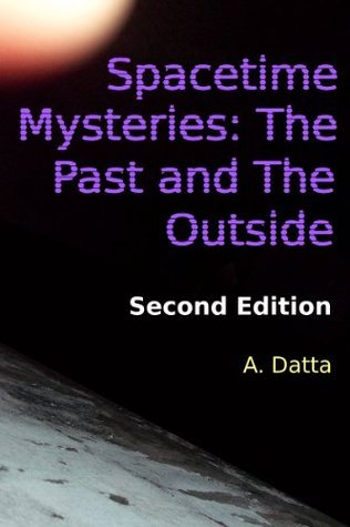 Spacetime Mysteries: The Past and The Outside  by  A. Datta