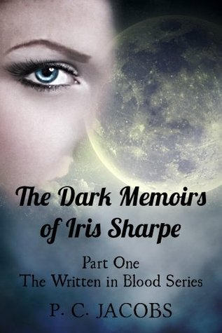 The Dark Memoirs of Iris Sharpe (Written In Blood Series, Part One) P.C. Jacobs
