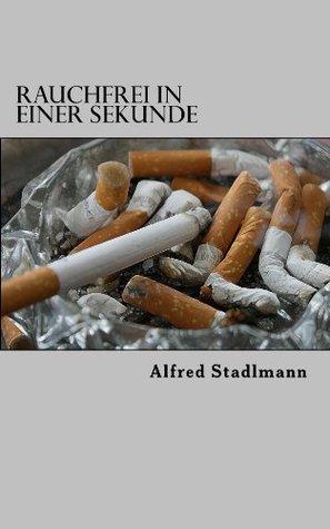 Rauchfrei in einer Sekunde  by  Alfred Stadlmann