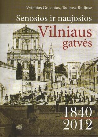 Senosios ir naujosios Vilniaus gatvės 1840-2012  by  Vytautas Gocentas