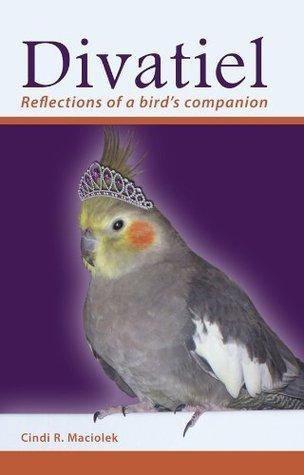 Divatiel: Reflections of a birds companion Cindi R. Maciolek