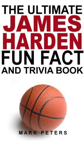 The Ultimate James Harden Fun Fact And Trivia Book  by  Mark Peters