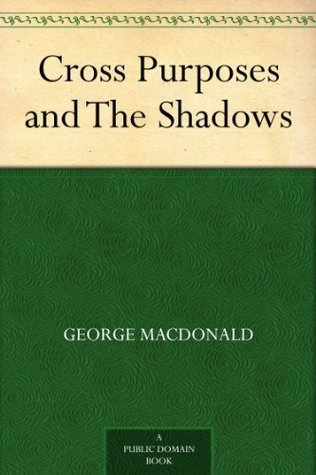 Cross Purposes and The Shadows George MacDonald