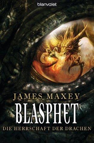 Blasphet: Die Herrschaft der Drachen  by  James Maxey