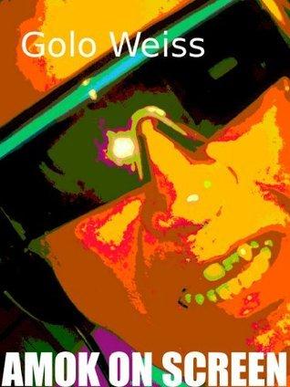 AMOK ON SCREEN Golo Weiss