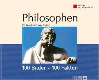 Philosophen: 100 Bilder - 100 Fakten: Wissen auf einen Blick Cornelius Grupen