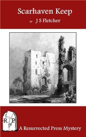 Scarhaven Keep (Annotated)  by  J.S. Fletcher