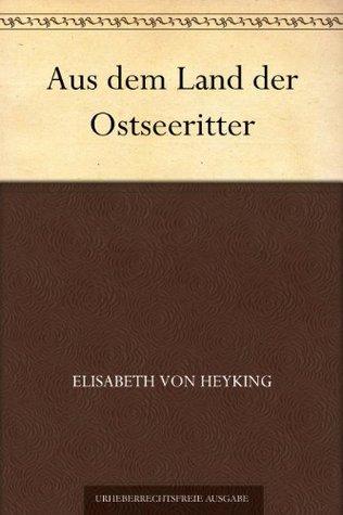 Aus dem Land der Ostseeritter Elisabeth von Heyking