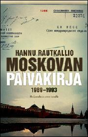Moskovan päiväkirja 1989-1993. Heijastuksia 2000-luvulle Hannu Rautkallio