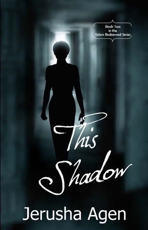 This Shadow (Sisters Redeemed, #2)  by  Jerusha Agen