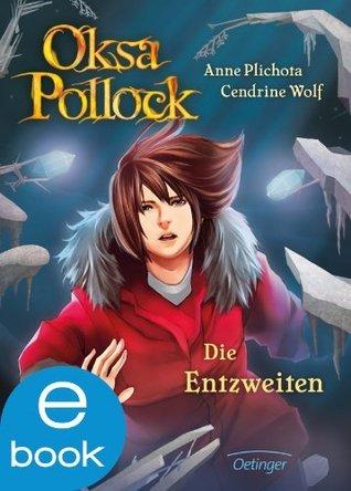 Oksa Pollock. Die Entzweiten  by  Cendrine Wolf