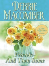 Friends--And Then Some  by  Debbie Macomber