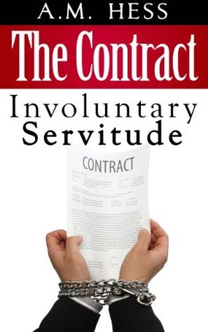 The Contract - Involuntary Servitude (Book #1)  by  A.M. Hess