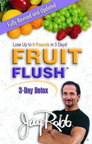 Fruit Flush 3-Day Detox  by  Jay Robb