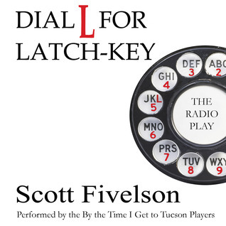 Dial L for Latch-Key: The Radio Play Scott Fivelson