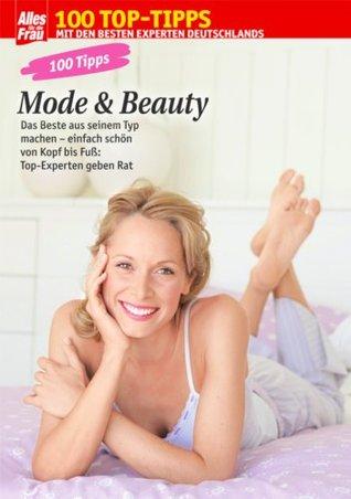 100 Tipps Mode & Beauty: Einfach schön von Kopf bis Fuß Viola Wallmüller