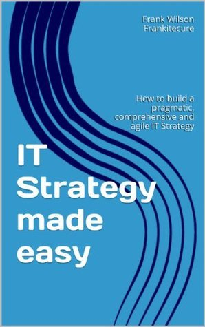 IT Strategy Made Easy Frank Wilson