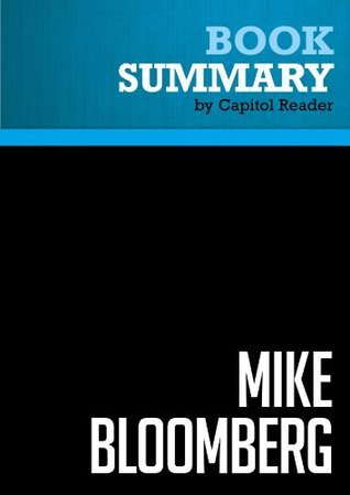 Summary of Mike Bloomberg: Money, Power, Politics - Joyce Purnick  by  Capitol Reader