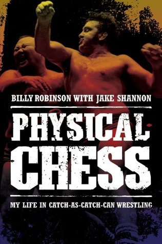 Physical Chess: My Life in Catch-as-Catch-Can Wrestling Billy Robinson