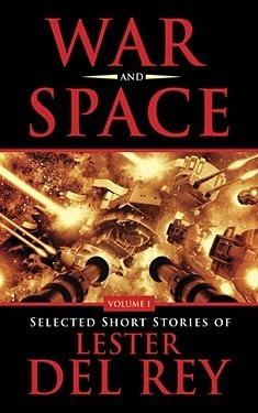 War and Space: Selected Short Stories of Lester Del Rey. Volume 1 Lester del Rey
