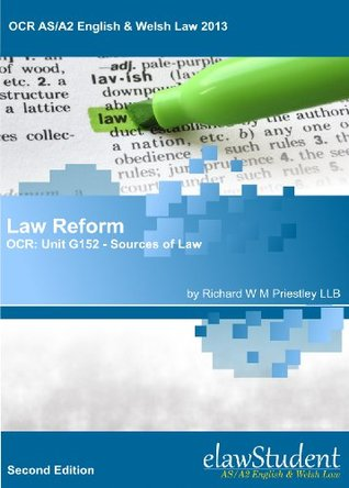 Law Reform - OCR: Unit G152 - Sources of Law (OCR AS/A2 English & Welsh Law 2013)  by  Richard W.M. Priestley
