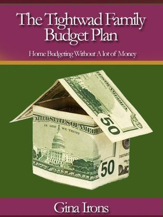 The Tightwad Family Budget Plan - Home Budgeting Without A lot of Money Gina Irons