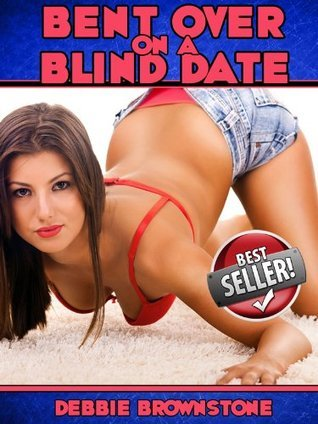 BENT OVER ON A BLIND DATE  by  Debbie Brownstone