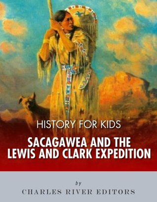 History for Kids: Sacagawea and the Lewis & Clark Expedition  by  Charles River Editors
