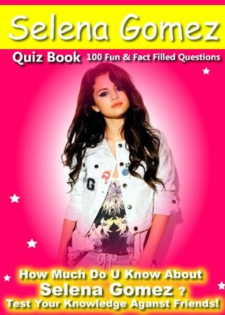 Selena Gomez Quiz Book - 100 Fun & Fact Filled Questions About Ms Disney Channel Herself  Selena Gomez Nancy  Smith