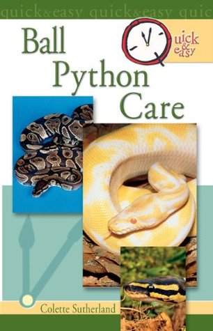 Quick & Easy Ball Python Care Colette Sutherland