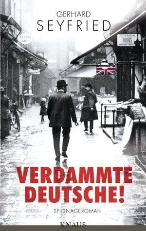 Verdammte Deutsche!: Spionageroman Gerhard Seyfried