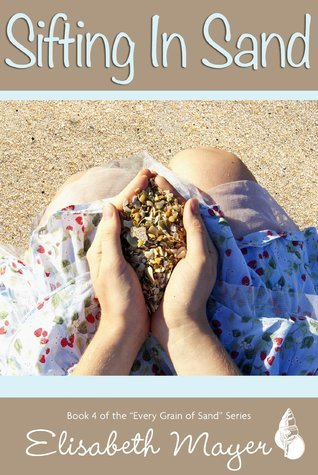 Sifting in Sand (Every Grain of Sand, #4) Elisabeth Mayer