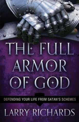 Full Armor of God, The: Defending Your Life From Satans Schemes  by  Lawrence O. Richards