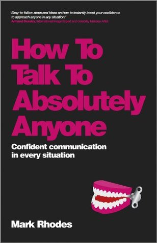 How To Talk To Absolutely Anyone: Confident Communication in Every Situation  by  Mark Rhodes