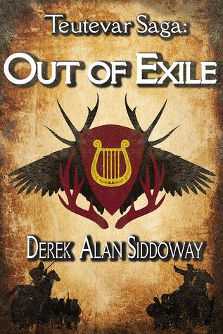 Out of Exile (Teutevar Saga #1)  by  Derek Alan Siddoway