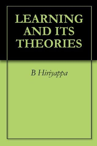 LEARNING AND ITS THEORIES  by  B. Hiriyappa