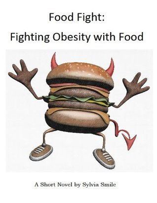 Food Fight: Fighting Obesity With Food  by  Sylvia  Smile